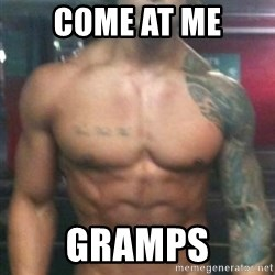 Zyzz - COME AT ME GRAMPS