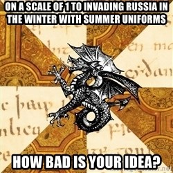 History Major Heraldic Beast - On a scale of 1 to invading Russia in the winter with summer uniforms How bad is your idea?
