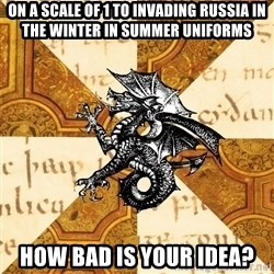 History Major Heraldic Beast - On a scale of 1 to invading Russia in the winter in summer uniforms How bad is your idea?