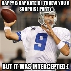 Tonyromo - HAPPY B DAY KATE!!! I threw you a surprise party But it was intercepted:(