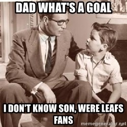 Racist Father - Dad what's a goal I don't know son, were Leafs fans