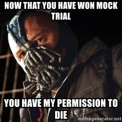 Only then you have my permission to die - Now that you have won mock trial You have my permission to die
