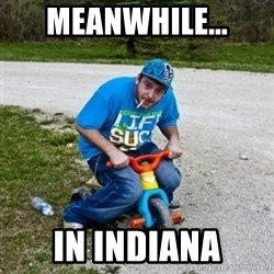 Thug Life on a Trike - Meanwhile... In Indiana