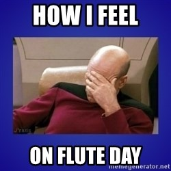 Picard facepalm  - How I feel on flute day
