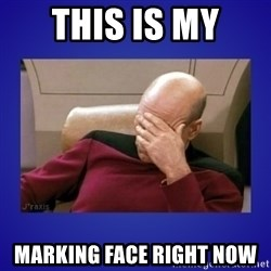 Picard facepalm  - This is my marking face right now