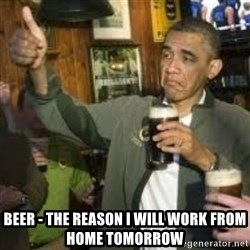 obama beer -  Beer - the reason I will work from home tomorrow