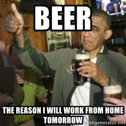 obama beer - Beer The reason I will work from home tomorrow