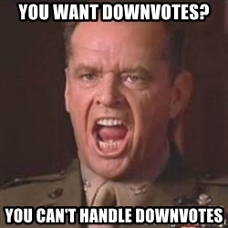 Jack Nicholson - You can't handle the truth! - You want downvotes? You can't handle downvotes