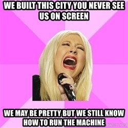 Wrong Lyrics Christina - we built this city you never see us on screen we may be pretty but we still know how to run the machine