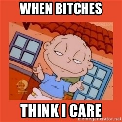 Tommy Pickles - when bitches think i care