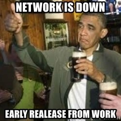 obama beer - Network is down early realease from work