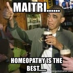 obama beer - maitri...... homeopathy is the best......