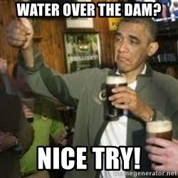 obama beer - Water over the dam? Nice try!