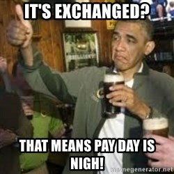obama beer - It's exchanged? That means pay day is nigh!