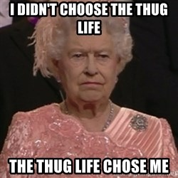 the queen olympics - I DIDN'T CHOOSE THE THUG LIFE THE THUG LIFE CHOSE ME