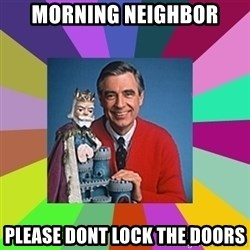 mr rogers  - morning neighbor please dont lock the doors