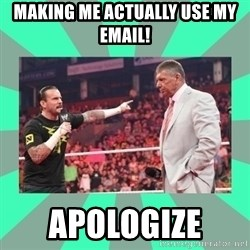 CM Punk Apologize! - Making me actually use my Email! Apologize