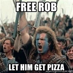 Brave Heart Freedom - Free Rob Let him get pizza