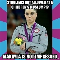 Makayla Maroney  - Strollers not allowed at a children's museum?!? Makayla is not impressed