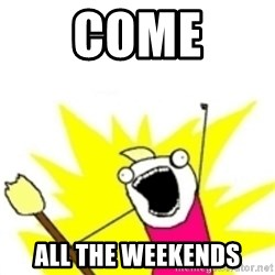 x all the y - come all the weekends