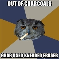 Art Student Owl - OUT OF CHARCOALS GRAB USED KNEADED ERASER