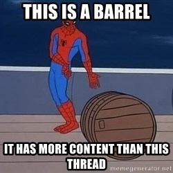 Spiderman and barrel - This is a barrel it has more content than this thread