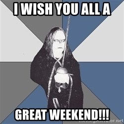 Black Metal Sword Kid - I wish you all a  Great weekend!!!
