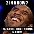 Kobe Bryant - 2 IN A ROW? That's cute.  I did it 9 times in a row.