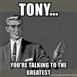Bitch, Please grammar - Tony... You're Talking To The Greatest
