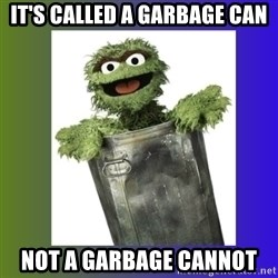 Oscar the Grouch - It's called a garbage can not a garbage cannot