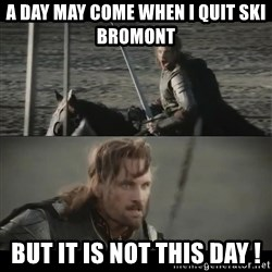 a day may come - A day may come when I quit ski bromont  but it is not this day !