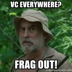 The Dale Face - vc everywhere? frag out!