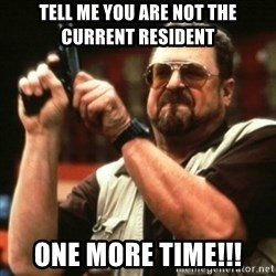 john goodman - Tell me you are not the current resident ONE MORE TIME!!!