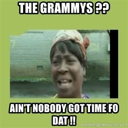 Sugar Brown - the grammys ?? ain't nobody got time fo dat !!