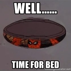 Spiderman in Sewer - Well...... Time for bed