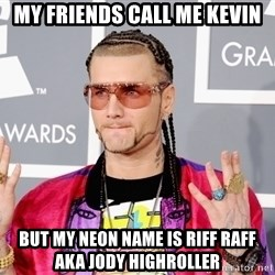 Intellectual Riff Raff - My friends call me Kevin But my neon name is Riff Raff aka Jody Highroller