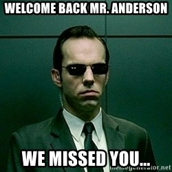 Agent Smith matrix - Welcome Back Mr. Anderson We missed you...