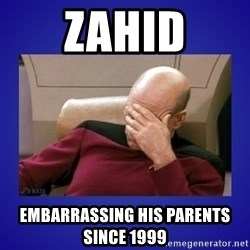 Picard facepalm  - ZAHID embarrassing his parents since 1999