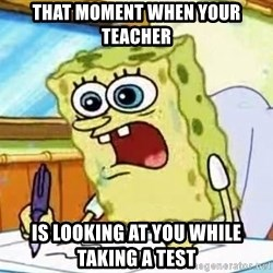 Spongebob What I Learned In Boating School Is - That moment when your teacher Is looking at you while taking a test