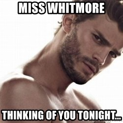 Christian Grey - Miss Whitmore  Thinking of you tonight...