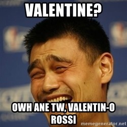 Yaoming - valentine? owh ane tw, valentin-o rossi