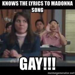 hagay - knows the lyrics to Madonna song GAY!!!