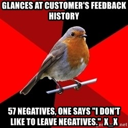 """Retail Robin - glances at customer's feedback history 57 negatives, one says """"I don't like to leave negatives.""""  x_x"""