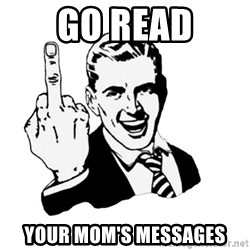 middle finger - Go read Your mom's messages