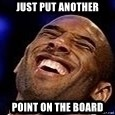 Kobe Bryant - Just put another point on the board