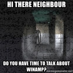 Slender game - HI THERE NEIGHBOUR DO YOU HAVE TIME TO TALK ABOUT WINAMP?