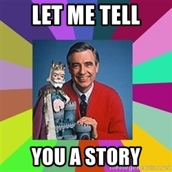mr rogers  - Let me tell you a story