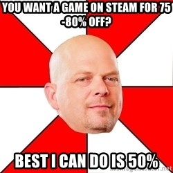 Pawn Stars - You want a game on steam for 75-80% off? Best I can do is 50%