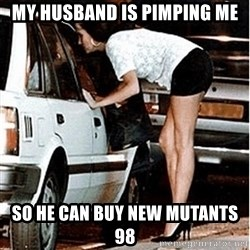 Karma prostitute  - My husband is pimping me So he can buy New Mutants 98