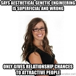 Overachieving Office Girl - says aesthetical genetic engineering is superficial and wrong only gives relationship chances to attractive people